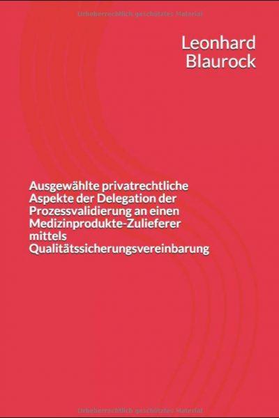 Leonhard Blaurock Fachbuch Ausgewählte Privatrechtliche Aspekte der Delegation der Prozessvalidierung an einen Medizinproudukte-Zulieferer mittels Qualitätssicherungsvereinbarung (QSV)